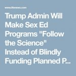 "Trump Admin Will Make Sex Ed Programs ""Follow the Science"" Instead of Blindly Funding Planned Parenthood"